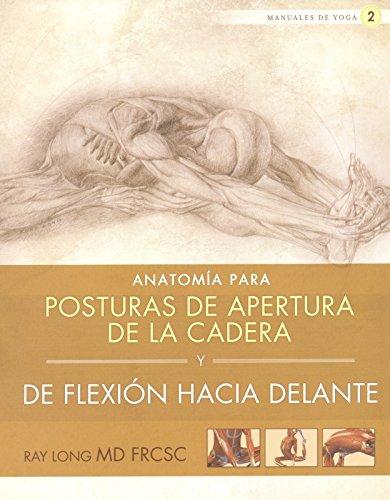 Anatomía para posturas de apertura de la cadera y de flexión hacia delante (Manuales De Yoga (acanto)) por Ray Long