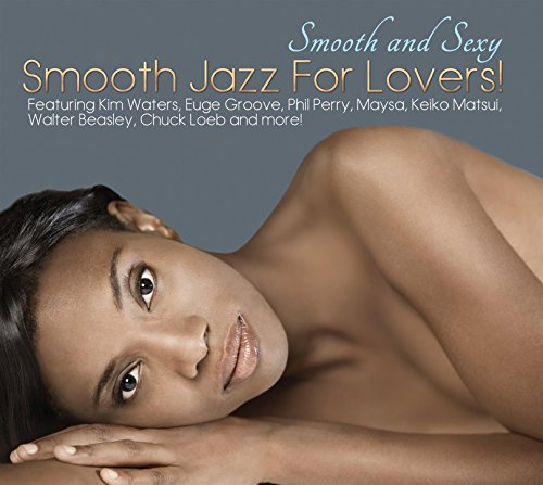 Smooth And Sexy; Smooth Jazz For Lovers!
