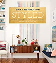Styled: Secrets for Arranging Rooms, from Tabletops to Bookshelves