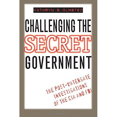 Challenging the Secret Government: The Post-Watergate Investigations of the CIA and FBI by Kathryn S. Olmsted(1996-02-05)
