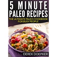5 Minute Paleo Recipes: The Ultimate Paleo Cookbook For Busy People
