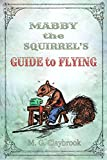 Mabby the Squirrel's Guide to Flying by Matthew Claybrook