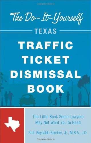Jr mba jd prof reynaldo ramirezs the do it yourself texas reynaldo ramirezs the do it yourself texas traffic ticket dismissal book pdf solutioingenieria Images