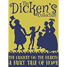 The Cricket on the Hearth: A Fairy Tale of Home (The Dickens Collection)