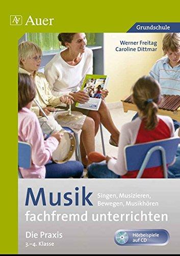 Musik fachfremd unterrichten - Die Praxis 3/4: Singen, Musizieren, Bewegen, Musikhören (3. und 4. Klasse)