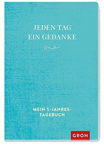 Jeden Tag ein Gedanke (Türkise Version): Mein 5-Jahres-Tagebuch (GROH Tagebuch)