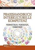 Praxishandbuch Interkulturelle Kompetenz: vermitteln, vertiefen, umsetzen