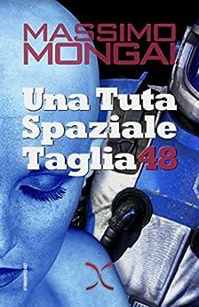 Una Tuta Spaziale Taglia 48 (Libri da raccontare / Blue Shades) di [Mongai, Massimo]