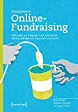 Praxishandbuch Online-Fundraising: Wie man im Internet und mit Social Media erfolgreich Spenden sammelt -