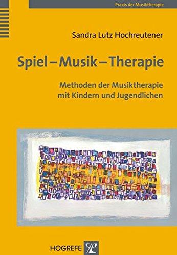 Spiel - Musik - Therapie: Methoden der Musiktherapie mit Kindern und Jugendlichen (Spiel Musik)