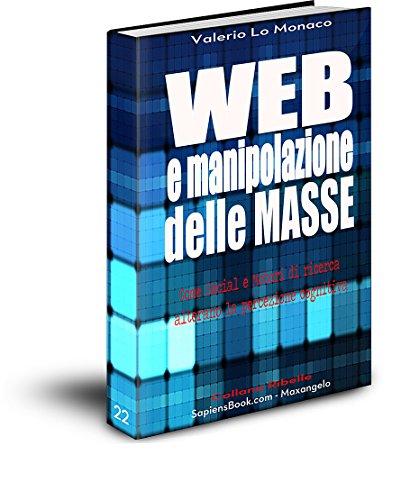 WEB e manipolazione delle MASSE: Come Social e Motori di