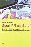 Sport-PR als Beruf: Empirische Studie zum Aufgaben- und Anforderungsprofil von