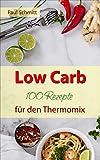 Low Carb: 100 Rezepte für den Thermomix: Abnehmen ohne Kohlenhydrate