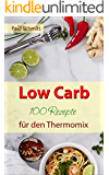 Low Carb: 100 Rezepte für den Thermomix: Abnehmen ohne Kohlenhydrate (German Edition)