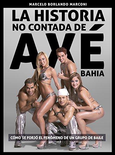 La historia no contada de Axé Bahia: Como se forjó el fenómeno de un grupo de baile