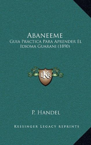 Abaneeme: Guia Practica Para Aprender El Idioma Guarani (1890)
