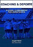 COACHING & DEPORTE: 21 CLAVES + 3 HERRAMIENTAS PARA LIDERAR EQUIPOS (Spanish Edition)