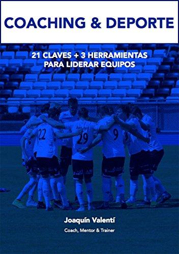 COACHING & DEPORTE: 21 CLAVES + 3 HERRAMIENTAS PARA LIDERAR EQUIPOS por Joaquín Valentí