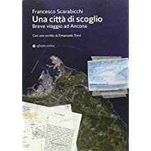 Una città di scoglio. Breve viaggio ad Ancona