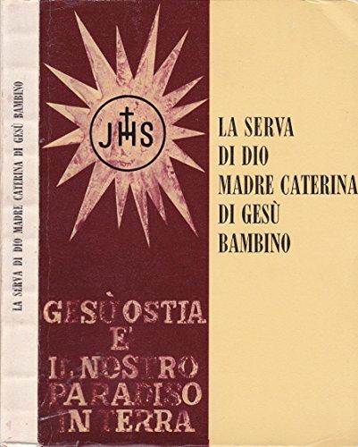 La Serva di Dio Madre Caterina di Ges Bambino. Luigia nob. lavizzari 1867-1931 - priora delle benedettine adoratrici perpetue del ss. sacramento ronco-ghiffa (prov. novara).