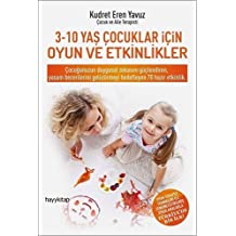 3-10 Yaş Çocuklar İçin Oyun ve Etkinlikler: Çocuğunuzun duygusal zekasını güçlendiren, yaşam becerilerini geliştirmeyi hedefleyen 70 hazır etkinlik.