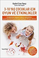 3-10 Yaş Çocuklar İçin Oyun ve Etkinlikler: Çocuğunuzun duygusal zekasını güçlendiren, yaşam becerilerini geliştirmeyi...