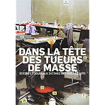 Dans la tête des tueurs de masse : Ecrits et journaux intimes des mass-killers