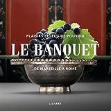 Telecharger Livres Le banquet de Marseille a Rome Plaisirs et jeux de pouvoir (PDF,EPUB,MOBI) gratuits en Francaise