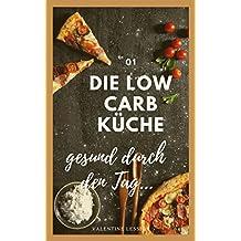 Low Carb: Gesund durch den Alltag mit leckeren Rezepten und einem positiven Mindset (German Edition)