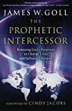 The Prophetic Intercessor: Releasing God's Purposes to Change Lives and Influence Nations by Goll, James W. (2007) Paperback