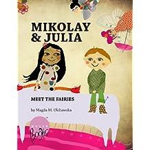 Mikolay and Julia Meet the Fairies (illustrated version) (Mikolay and Julia Adventures. Book 1)