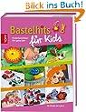 Bastelhits für Kids: Kinderbastelideen fürs ganze Jahr