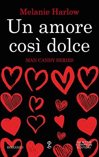 Un amore così dolce (Man Candy Series Vol. 2) di [Harlow, Melanie]