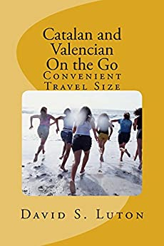 Catalan and Valencian: On the Go (An Introduction to the Romance Languages Book 5) by [Luton, David S.]