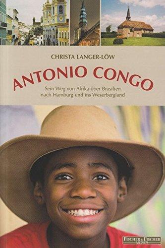 Antonio Congo: Sein Weg von Afrika über Brasilien nach Hamburg und ins Weserbergland (Fischer & Fischer Medien)