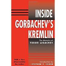 Inside Gorbachev's Kremlin: The Memoirs Of Yegor Ligachev