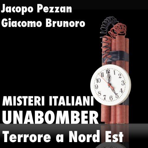 Unabomber, Terrore a Nord Est [Unabomber: Terror in the North East]  Audiolibri