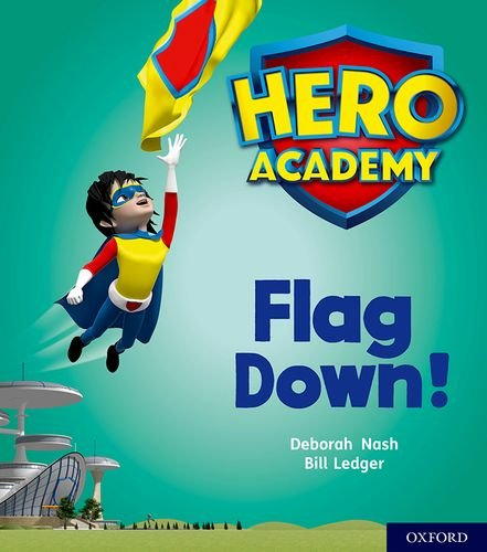 Hero Academy: Oxford Level 4, Light Blue Book Band: Flag Down! - Oxford Flag