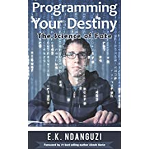 Programming Your Destiny: The Science of Fate (English Edition)