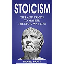 Stoicism: Tips and Tricks to Master the Stoic Way of Life