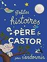 Petites histoires du Père Castor pour s'endormir par Castor