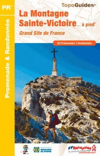 La Montagne Sainte-Victoire... à pied : Grand site de France. 28 promenades & randonnées par FFRandonnée