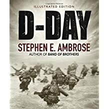D-Day Illustrated Edition: The Climactic Battle June 6, 1944 of World War II