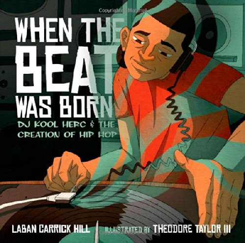When the Beat Was Born: DJ Kool Herc and the Creation of Hip Hop (Coretta Scott King - John Steptoe Award for New Talent) par Laban Carrick Hill