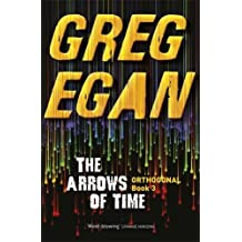 The Arrows of Time: Orthogonal Book Three by Greg Egan (10-Jul-2014) Paperback