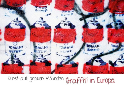 kunst-auf-grauen-wnden-graffiti-in-europa-tischaufsteller-din-a5-quer-streetart-in-den-metropolen-ti