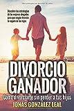 Divorcio Ganador: Cómo Divorciarte sin perder a tus hijos.