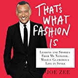 That's What Fashion Is: Lessons and Stories from My Nonstop, Mostly Glamorous Life in Style