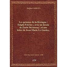 Les peintres de la Bretagne / Delphi Fabrice ; avec un dessin de Émile Dezaunay ; et une lettre de J