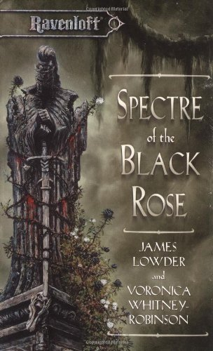 Spectre of the Black Rose (Ravenloft Terror of Lord Soth, Vol. 2) by James Lowder, Voronica Whitney-Robinson (1999) Mass Market Paperback